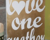 Love One Another Home Decor 12x18 Sign.  Mother's Day or Any Occasion Gift CUSTOMIZEABLE.  Gold and White Sign.  Choose your colors