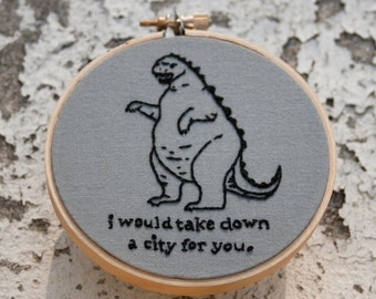 "Godzilla ""I Would Take Down A City For You"" Embroidery 4"" Hoop"