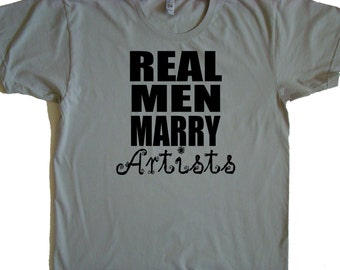 Artist husband gift, Real Men Marry Artists T shirt - American Apparel Power Wash Tee -M,L,XL (7 color choices)