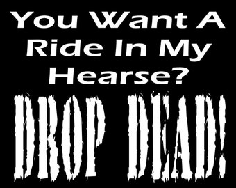 hearse shirt. drop dead