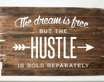 Hustle Pallet Art — The Dream is Free but the Hustle is Sold Separately