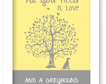 Greyhound Art Print, All You Need Is Love And A Greyhound Dog, Tree, Modern Wall Decor