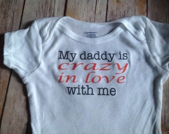 My daddy is crazy in love with me Baby One Piece (Custom Text Colors/Wording)