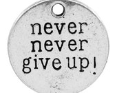 30 Never Never Give Up Pendants - WHOLESALE -  20mm - Ships IMMEDIATELY - SC992a