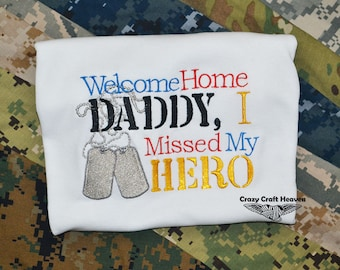 Welcome home Daddy I missed my Hero, Welcome home shirt, I missed my hero