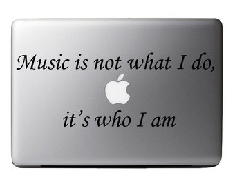 Word Sayings - Music Is Not What I Do, It's Who I Am - Macbook Vinyl Decal Apple Laptop iPad