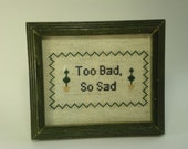 "Cross Stitch ""Too Bad So Sad"""