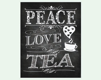 Tea Art Tea Gift Chalkboard Print Wall Decor Ktichen Art Tea Print Tea Quote Modern Kitchen Prints Tea Decor Peace Love Tea Kitchen Artwork