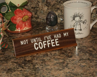 "Not Until I've Had My COFFEE ~ 2"" x 8"" walnut sign engraved with white letters ~ gold anodized aluminum desk holder"
