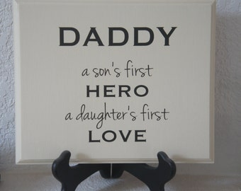 Daddy a son's first hero a daughters first love plaque sign - solid wood a great gift for Fathers day, we can custom your saying.