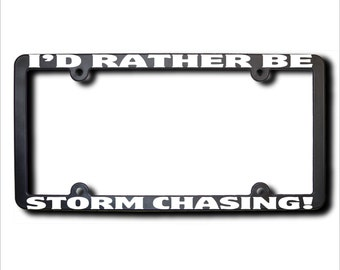 I'd Rather Be Storm Chasing License Plate Frame (T) Made in USA