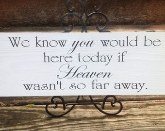 We Know You Would Be Here Today - If Heaven Wasn't So Far Away - In Memory Of Wedding sign,