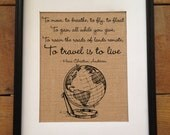 SALE To Travel is to Live | Burlap Art Print | Graduation Gift | Vintage travel art | Hans Christian Andersen quote | Frame not included