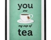 You are my cup of tea Love print Tea print Tea Love poster teal poster teal print love teal print tea poster teal wall art teal home decor