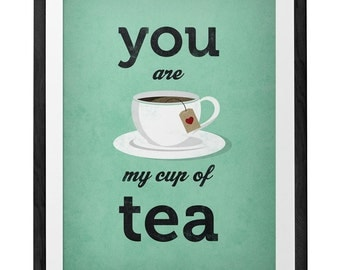 You are my cup of tea Love print Tea print Tea Love poster teal poster teal print love teal print tea poster teal wall art teal home decor