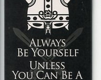 Scandinavian Norse Viking Magnet - Always be Yourself Unless you can be a Viking