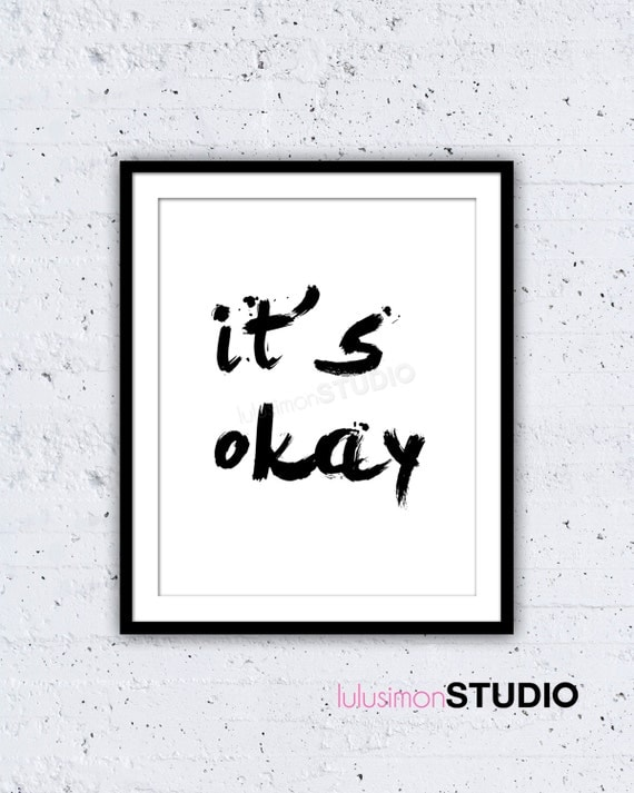 It's Okay Print - Wall Decor - Inspirational Print - Typography - Black and White - Motivational Print