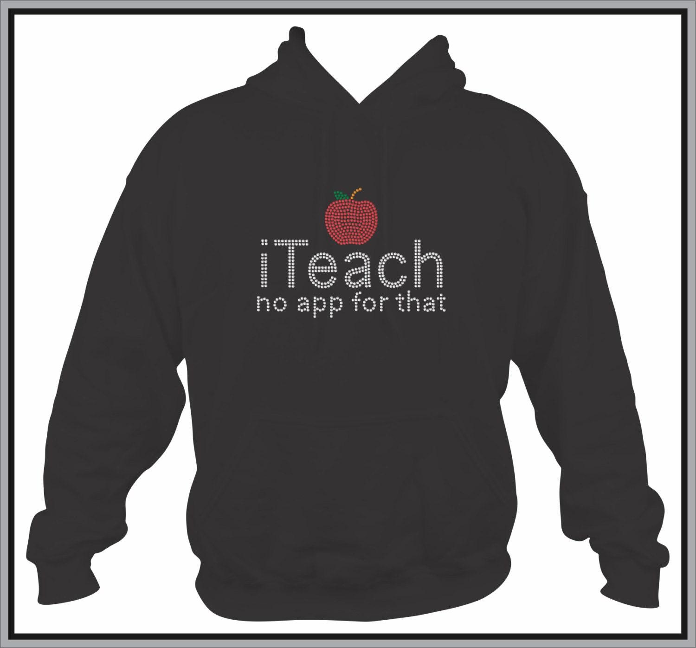 Teacher Sweatshirt/ Teacher Hoodie/ Teacher Gft/i Teach No App