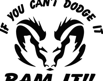 If you can't  DODGE it, RAM it vinyl decal, sticker....Free Shipping