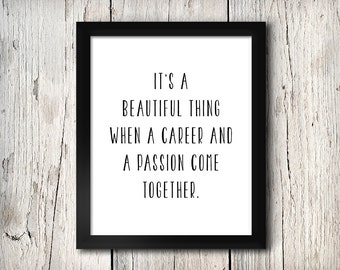 Inspirational Quote Wall Decor, It's a beautiful thing when a career and a passion come together, Print - Digital File