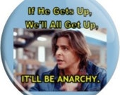 It'll be Anarchy. Item  FD22-17  - 1.25 inch Metal Pin back Button or Magnet