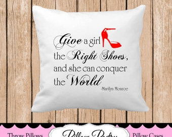 Give a Girl the Right Shoes and She Can Conquer the World  (Marilyn Monroe) Throw Pillow, Choose Colors