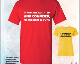 If you are agitated and confused, my job here is done tshirt • Mens #5000 • Ladies #5000L