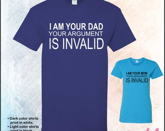 I am your mom dad your argument is invalid. tshirt • Mens #5000 • Ladies #5000L