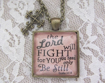 """Bible Verse Pendant Necklace """"The Lord will fight for you you need only be still. Exodus 14:14"""""""