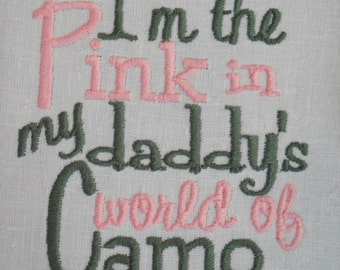 I'm The Pink In Daddy's World Of Camo Embroidered Kids or Babies T-shirts or Bodysuits Your Choice