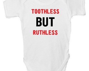 Funny Baby Grow - 'TOOTHLESS but RUTHLESS' with free P&P  Made from 100% Soft Natural Cotton.