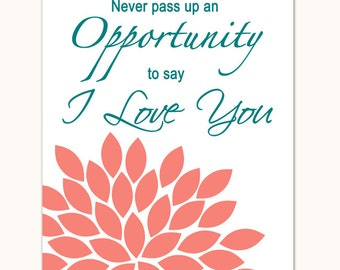 Never Pass Up an Opportunity to say I Love You Teal Coral Flower Burst Living Room Bedroom Love Quote Wall Art Print modern art decor (87)