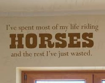 I've spent most of my life riding horses and the rest I've just wasted decal