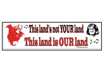 This lands not your land This land is OUR land
