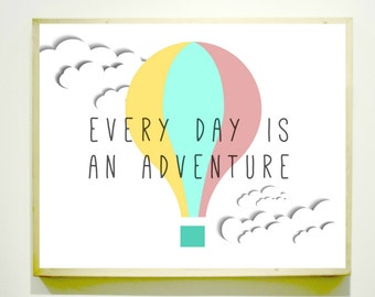 EVERY DAY Is An ADVENTURE / Downloadable Image / Kids Room Decor / Nursery Art / Classroom Poster / Classroom Decor / Hot Air Balloon