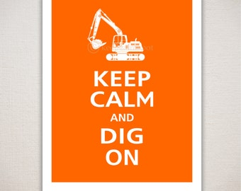 Keep Calm and DIG ON Excavation Typography Art Print 11x14 (Featured color: Orange--choose your own colors)