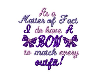 As a Matter of Fact I Do Have a Bow to Match Every Outfit Machine Embroidery Design Saying