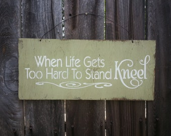 When Life Gets To Hard To Stand Kneel Sign - Christian Theme - Inspirational Sign