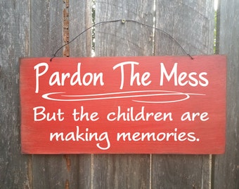 Pardon the Mess Children Making Memories Sign, Messy House, Clean House, Children Making Memories