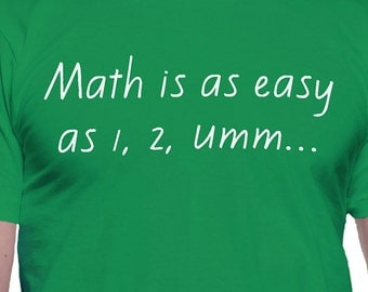 Math is as Easy as 1 2 Ummm T-Shirt