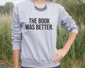 The Book Was Better Jumper Sweater Funny Slogan
