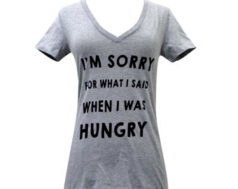 I'm Sorry For What I Said When I Was Hungry V-Neck T-Shirt - Available in sizes S, M, L, XL