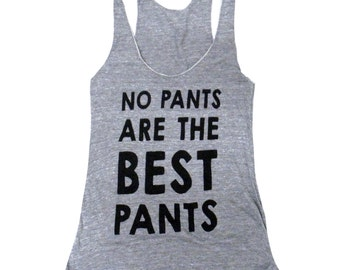 No Pants Are The Best Pants Tank Top - Sleeveless Shirt - (Ladies Sizes S, M, L,)