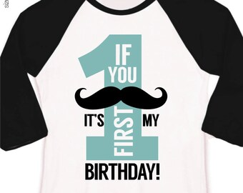 Mustache first birthday boy shirt - mustache if you must ask it's my first birthday personalized raglan sleeve shirt