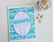 The cure for anything is salt water, Turquoise Art Print, Salt Water, Beach, Ocean, Sea, Tide, Wave, Surf, Sand, 5x7, 8x10, 11x14