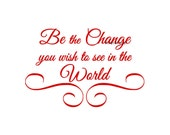 Be the Change You Would Like to See in the World - Wall Decal - Vinyl Wall Decals, Wall Decor, Wall Sticker, Wall Quote, Inspirational Decal
