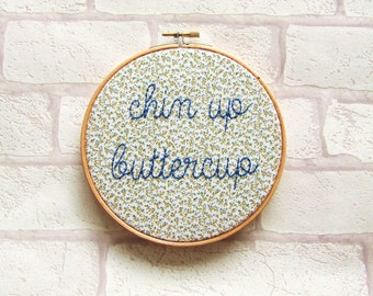 Chin Up Buttercup Hand Embroidered Hoop Art. Positivity. Wall Decor. Wall Art. Sign. Kitsch. Mantra