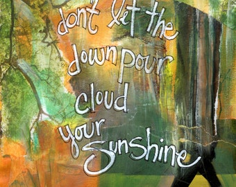 DON'T LET The  DOWNPOUR..., Emotional Art, Inspirational Gift, Inspirational Art, Mixed Media Art, Wall Art  by Seattle Artist Mary Klump
