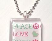 Peace, Love, Dog  Glass Tile Pendant