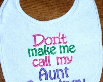 Baby Girl Bib Don't make me call my Aunt Embroidered Saying Personalized